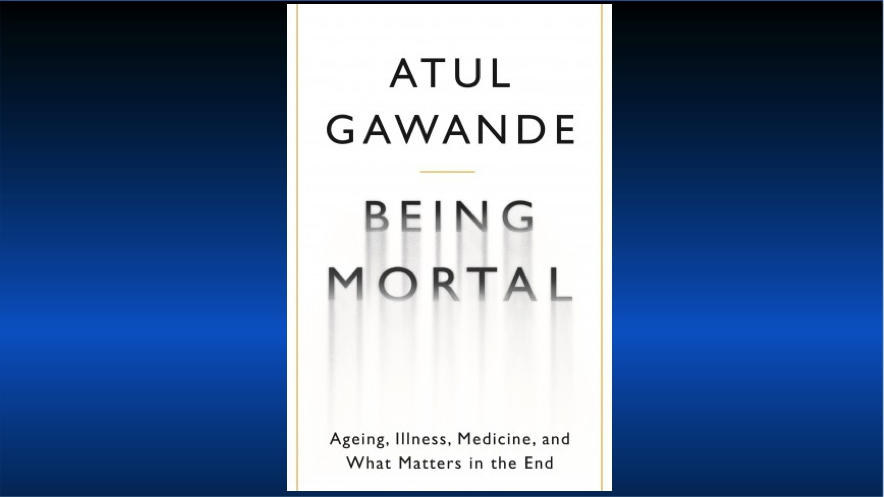 """A Review of """"Being Mortal"""" by Dr. Atul Gawande"""
